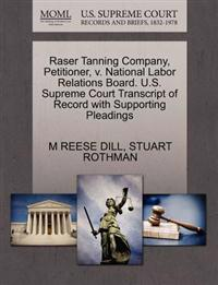 Raser Tanning Company, Petitioner, V. National Labor Relations Board. U.S. Supreme Court Transcript of Record with Supporting Pleadings