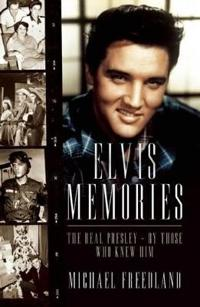 Elvis Memories: The Real Presley - By Those Who Knew Him