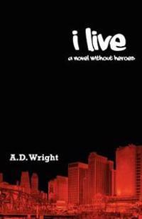 I Live: A Novel Without Heroes
