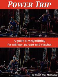 Power Trip: A Guide to Weightlifting for Coaches, Athletes and Parents