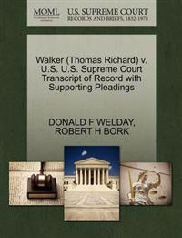 Walker (Thomas Richard) V. U.S. U.S. Supreme Court Transcript of Record with Supporting Pleadings