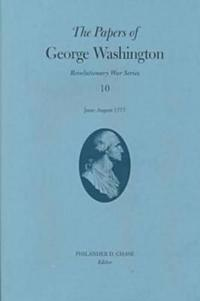 The Papers of George Washington v.10; Revolutionary War Series;June -August 1777