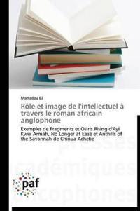 R�le Et Image de l'Intellectuel � Travers Le Roman Africain Anglophone