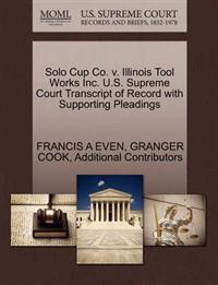 Solo Cup Co. V. Illinois Tool Works Inc. U.S. Supreme Court Transcript of Record with Supporting Pleadings