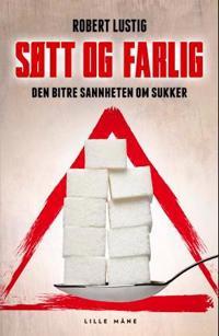 Søtt og farlig; den bitre sannheten om sukker