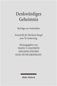 Denkwurdiges Geheimnis: Beitrage Zur Gotteslehre. Festschrift Fur Eberhard Jungel Zum 70. Geburtstag