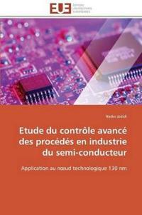 Etude Du Contr�le Avanc� Des Proc�d�s En Industrie Du Semi-Conducteur