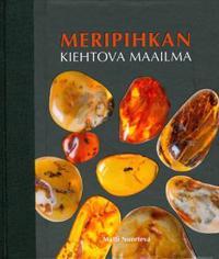 Meripihkan kiehtova maailma. Kirja Baltian meripihkasta