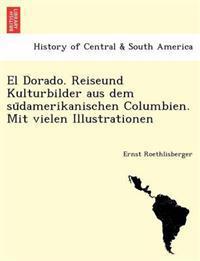 El Dorado. Reiseund Kulturbilder Aus Dem Su Damerikanischen Columbien. Mit Vielen Illustrationen