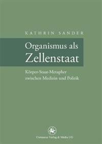 Organismus ALS Zellenstaat: Rudolf Virchows Körper-Staat-Metapher Zwischen Medizin Und Politik
