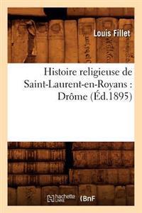 Histoire Religieuse de Saint-Laurent-En-Royans: Dr�me (�d.1895)