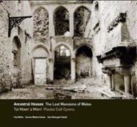 Ancestral Houses - The Lost Mansions of Wales/Tai Mawr a Mieri - Plastai Coll Cymru