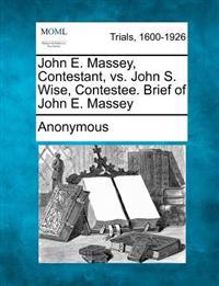 John E. Massey, Contestant, vs. John S. Wise, Contestee. Brief of John E. Massey