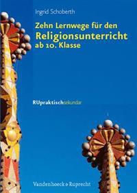 Zehn Lernwege Fur Den Religionsunterricht Ab Klasse 10
