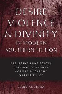 Desire, Violence, & Divinity in Modern Southern Fiction