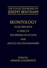 Deontology Together With a Table of the Springs of Action and Articles on Utilitarianism