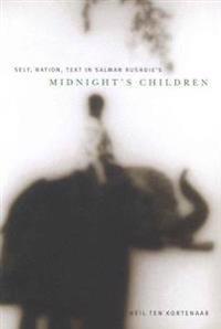 "Self, Nation, Text in Salman Rushdie's ""Midnight's Children"""