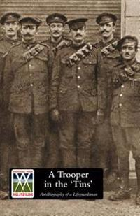A Trooper in the 'tins' Autobiography of a Lifeguardsman
