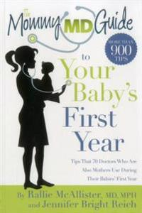 The Mommy MD Guide to Your Baby's First Year: More Than 900 Tips That 70 Doctors Who Are Also Mothers Use During Their Baby's First Year (Mommy MD Gui