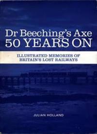 Dr Beeching's Axe 50 Years On