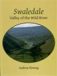 Swaledale: Valley of the Wold River