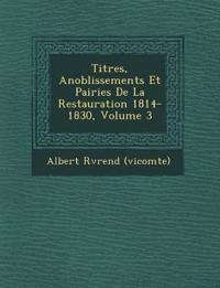 Titres, Anoblissements Et Pairies De La Restauration 1814-1830, Volume 3