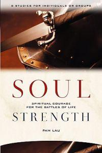 Soul Strength: Spiritual Courage for the Battles of Life