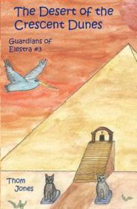 The Desert of the Crescent Dunes: Guardians of Elestra