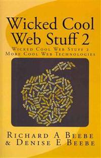 Wicked Cool Web Stuff 2: More Cool Web Technologies