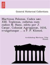Martinus Polonus. Codex S C. XIII. Teplenus, Collatus Cum Codice N. Hane, Edito Per J. C Sar, Coloni Agrippin , 1616, Evulgatusque ... A P. P. Klimes .