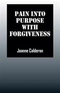 Pain Into Purpose with Forgiveness