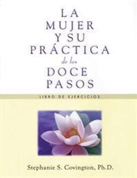La Mujer Y Su Practica De Los Doce Pasos Libro De Ejercicios/ a Woman's Way Thro