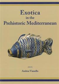 Exotica in the Prehistoric Mediterranean