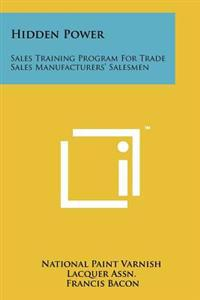Hidden Power: Sales Training Program for Trade Sales Manufacturers' Salesmen