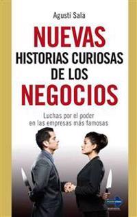 Nuevas Historias Curiosas de los Negocios: Luchas Por el Poder en las Empresas Mas Famosas