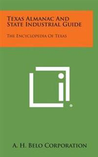 Texas Almanac and State Industrial Guide: The Encyclopedia of Texas