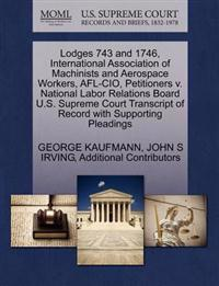 Lodges 743 and 1746, International Association of Machinists and Aerospace Workers, AFL-CIO, Petitioners V. National Labor Relations Board U.S. Supreme Court Transcript of Record with Supporting Pleadings
