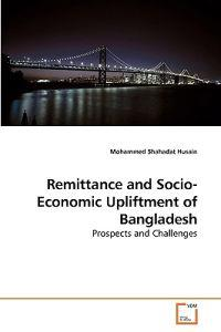 Remittance and Socio-economic Upliftment of Bangladesh