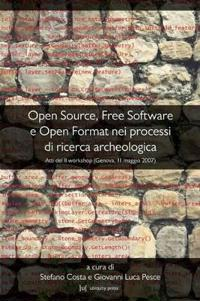 Open Source, Free Software E Open Format Nei Processi Di Ricerca Archeologica: Atti Del II Workshop (Genova, 11 Maggio 2007)