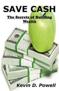 Save Cash: The Secrets of Building Wealth