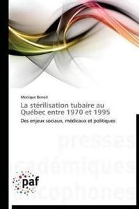 La St�rilisation Tubaire Au Qu�bec Entre 1970 Et 1995
