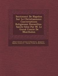 Sentiment De Napol¿on Sur Le Christianisme: Conversations Religieuses Recueillies ¿ Sainte-h¿l¿ne Par M. Le G¿n¿ral Comte De Montholon