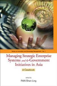 Managing Strategic Enterprise Systems And E-government Initiatives In Asia