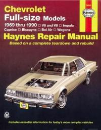 Chevrolet Full Size Models 1969 Thru 1990 V6 and V8, Impala, Caprice, Biscayne, Bel Air, Wagons, Owners Workshop Manual