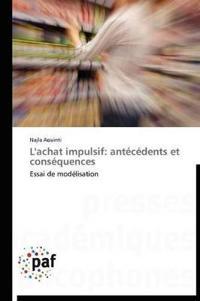L'Achat Impulsif: Antecedents Et Consequences