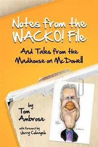 Notes from the Wacko! File: And Tales from the Madhouse on McDowell