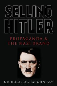 Selling Hitler: Propaganda and the Nazi Brand