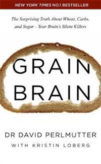 Grain brain - the surprising truth about wheat, carbs, and sugar - your bra