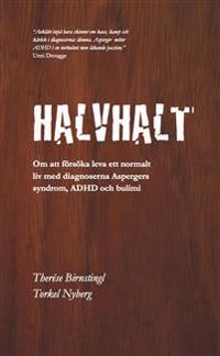 Halvhalt : om att försöka leva ett normalt liv med diagnoserna Aspergers syndrom, ADHD och bulimi