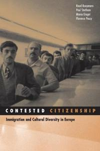 Contested Citizenship: Immigration and Cultural Diversity in Europe